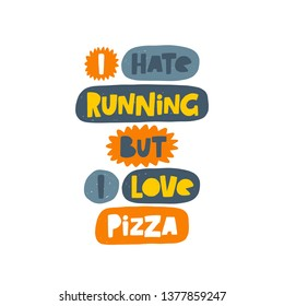 I hate running but i love pizza. Hand-lettering phrase. Motivational quote design. Vector illustration for sport background, inspirational poster, banner, print, card, sportswear.