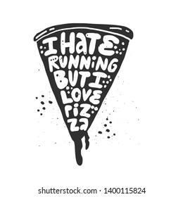 I hate running but I love pizza vector lettering. Motto, phrase, saying on pizza slice background. Harmful lifestyle slogan cartoon inscription. T shirt print, poster typography design