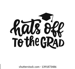 Hats off to the grad! Graduation label, banner. Hand drawn vector lettering. Typography greeting, invitation card, sticker, party design, poster