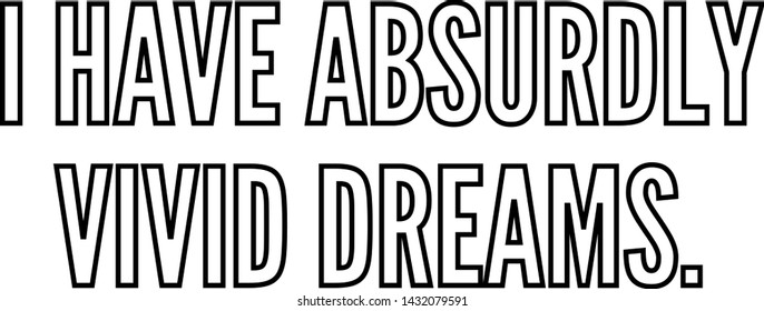 I have absurdly vivid dreams outlined text art