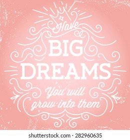 'Have big dreams. You will grow into them' hand lettering quote. Hand drawn typography poster