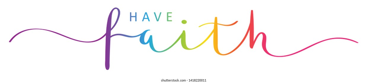 HAVE FAITH rainbow vector brush calligraphy banner with swashes
