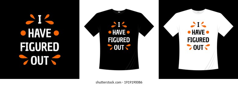 i have figured out typography t-shirt design