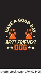 Have A Good Day Bestfriend Dog T-shirt Design