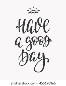 Have A Good Day Quote Lettering. Calligraphy Inspiration Graphic Design  Typography Element. Hand Written
