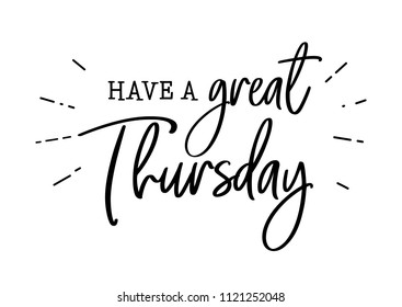 Have a great thursday. Motivation and inspiration cute funny brush lettering. Social media typography content for thursday. Fun for calendar template, planner, journal. Background. Quote.