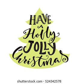 Have a holly jolly Christmas. Hand lettering greeting card with Christmas tree shape. Vintage typography vector design.