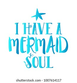 I have a mermaid soul quote with sea elements and lettering. Summer quote with starfish and bluepurple color. Summer t-shirt print, invitation, poster.