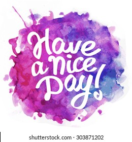Have a nice day beatiful lettering. White letters on a watercolor pink purple blue gradient splash  background. Vector graphics white isolated. Greeting card. Cheerful Poster. Print on clothes.