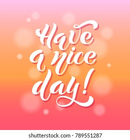 Have a nice day. Brush lettering. Logos and emblems for invitation, greeting card, t-shirt, prints and posters. Vector illustration.