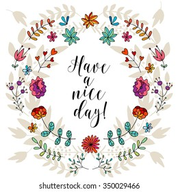 Have a nice day card, lettering text.Summer pattern. Vector floral set. Graphic collection with leaves and flowers, drawing elements. Spring or summer design for invitation, wedding or greeting cards