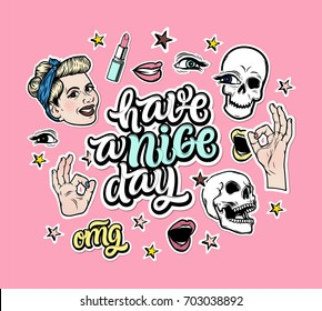 Have a nice day. Creative sticker pack with cartoon smiling girl, skulls, star, hands, smiling lips and custom typography sign.