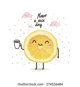 have a nice day - cute funny cartoon illustration with lemon drinking coffee or tea