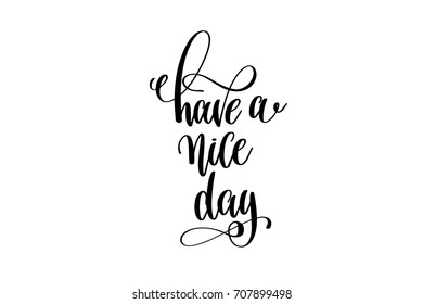 have a nice day - hand lettering inscription, motivation and inspiration positive quote to poster, printing, greeting card, black and white calligraphy vector illustration