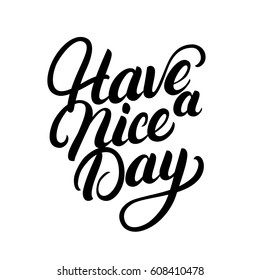 Have a nice day hand written lettering. Inspirational phrase. Modern brush calligraphy. Isolated on white background. Vector illustration.
