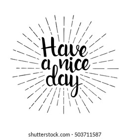 Have a nice day handwritten lettering. Inspirational phrase. Modern vector hand drawn calligraphy with sunburst isolated on white background for your design