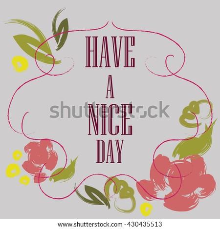 Have nice day inscription greeting card stock vector royalty free have a nice day inscription greeting card block letters floral frame typography m4hsunfo