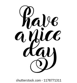 Have a nice day. Inspirational phrase. Modern calligraphy quote with handdrawn lettering. Template for print and poster. Vector illustration.