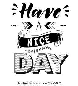 Have a nice day. Inspirational quote. Hand drawn vintage illustration with hand-lettering. This illustration can be used as a print on t-shirts and bags, stationary or poster.