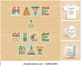 Have A Nice Day lettering set. Poster with decorative words with bright ethnic pattern at ornate background. Three mock-ups with sample of use. Collection design elements. Vector file is EPS10.