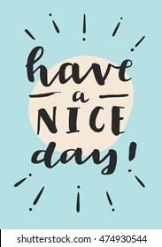 Have A Nice Day! Motivation message card. Inspirational quote. Hand lettering. Modern calligraphy. Retro style design with sunburst. Cute colors. Postcard, poster, journaling card in vector