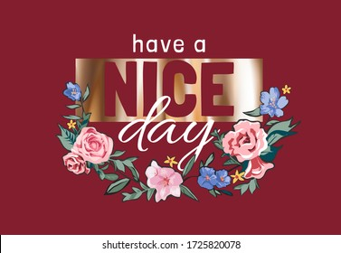 have a nice day slogan on gold foil print and colorful flowers illustration