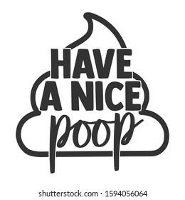 Have A Nice Poop - Bathroom humor