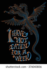 I have not eaten for a week. Quote, expression, slogan.Vector cartoon fairy flying dragon with three heads,membranous wings. Hand drawn lettering.Zen tangle henna tattoo doodle drawing.Tee shirt print