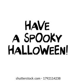 Have a spooky halloween. Halloween quote. Cute hand drawn lettering in modern scandinavian style. Isolated on white background. Vector stock illustration.
