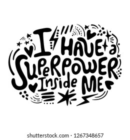 I have a superpower inside me - girl power motivational slogan. Woman inspirational quote. Printable for t-shirt, bullet journal, card, poster.