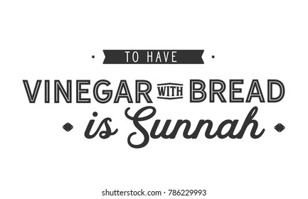 To have vinegar with bread is sunnah