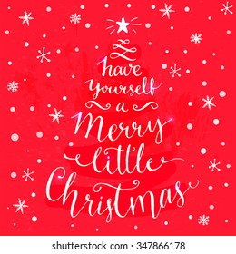 Have yourself a merry little Christmas. Whimsical modern calligraphy card with spruce shape. White typography at festive red background. Vector layout