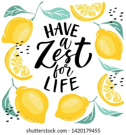 Have a zest for life - lettering quote. Lemonade lettering with lemon label.
