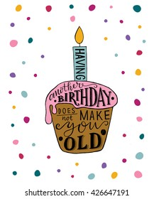 Having Another Birthday Does Not Make You Old text with cupcake and candle as Birthday badge, icon.Celebration lettering typography postcard, card, invitation, banner template on textured background