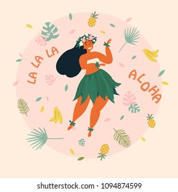 Hawaiian girl is dancing. Aloha la la la text. Greeting card. Hawaiian holidays poster with hula girl dancer with flower wreath on the neck, wearing traditional costume. Vector cartoon illustration