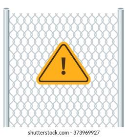 Hazard warning attention sign. Chain link fence. Vector illustration