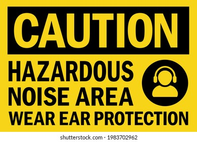 Hazardous noise area wear ear protection caution sign. Hearing protection safety signs and symbol.