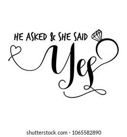 'He asked & she said Yes' - Hand lettering typography text in vector eps 10. Hand letter script wedding sign catch word art design.  Good for scrap booking, posters, textiles, gifts, wedding sets.