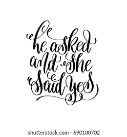 he asked and she said yes black and white hand lettering script to wedding holiday invitation, celebration marriage phrase to greeting card, poster, quote design, calligraphy vector illustration