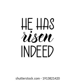 He has risen indeed. Easter lettering. Ink illustration. Modern brush calligraphy Isolated on white background
