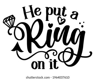 He put a Ring on it - Black hand lettered quote with diamond rings for greeting cards, gift tags, labels, wedding sets. Groom and bride design. Bachelorette party.