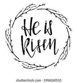 He is Risen lettering in twigs frame. Happy Easter. Biblical background. Christian verse. Black and white lettering and sketch wreath. Design for easter invitation, party decor, t-shirt print.