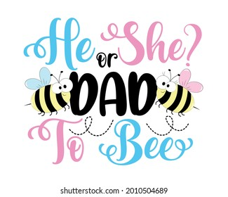 He or She dad to bee- funny slogan with bees for gender reveal party. Good for T shirt print, poster, card, label, invitation card, and other gifts design.