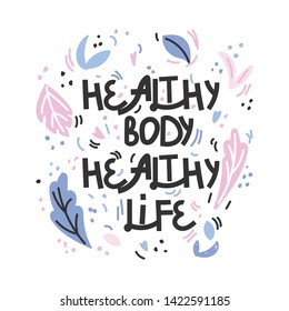 Healthy body healthy life. Hand drawn vector lettering. Quote about healthy eating. For poster, t shirt, postcard etc.