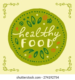 Healthy food. Hand written sign in natural colors with sketchy hand drawn floral motifs and vignettes. Restaurant logo, poster, badge, label or icon idea. Rough, draft, grungy vector logo template