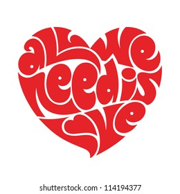 Heart typography: All we need is love. Love typography.