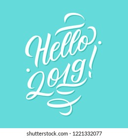 Hello 2019 calligraphic lettering text design card template. Creative typography for new year holiday greetings and invitations. Vector illustration.