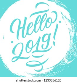 Hello 2019 handwritten inscription on brush stroke background. Creative typography for new year holiday greetings and invitations. Vector illustration.