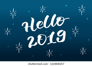 Hello 2019 lettering with snowflakes, stars on winter background. Holiday greetings quote. Great for Christmas and New year cards, gift tags and labels. New Year party invitations, website headers.