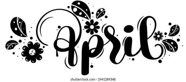 Hello April. APRIL month vector with flowers and leaves black and white. Decoration floral text hand lettering. Illustration month April